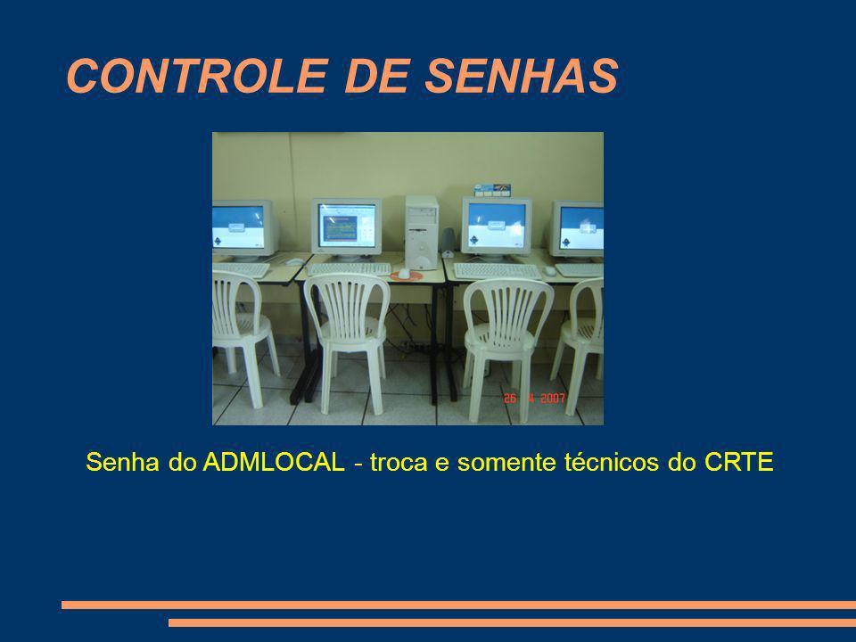 CONTROLE DE SENHAS Senha do ADMLOCAL - troca e somente técnicos do CRTE