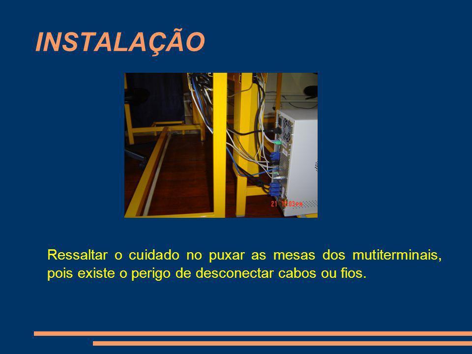 INSTALAÇÃORessaltar o cuidado no puxar as mesas dos mutiterminais, pois existe o perigo de desconectar cabos ou fios.