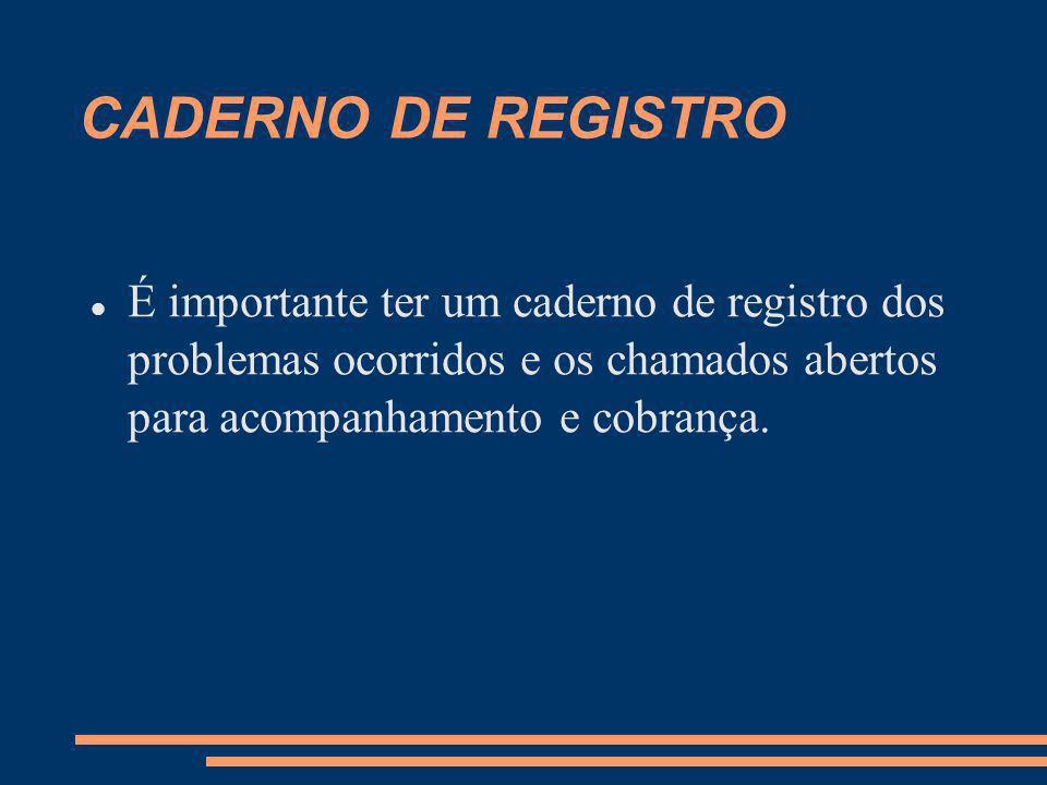 CADERNO DE REGISTROÉ importante ter um caderno de registro dos problemas ocorridos e os chamados abertos para acompanhamento e cobrança.