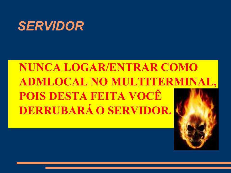 SERVIDORNUNCA LOGAR/ENTRAR COMO ADMLOCAL NO MULTITERMINAL, POIS DESTA FEITA VOCÊ DERRUBARÁ O SERVIDOR.