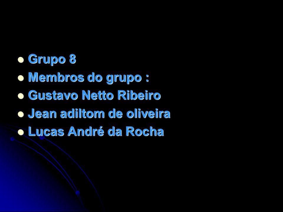 Grupo 8 Membros do grupo : Gustavo Netto Ribeiro Jean adiltom de oliveira Lucas André da Rocha
