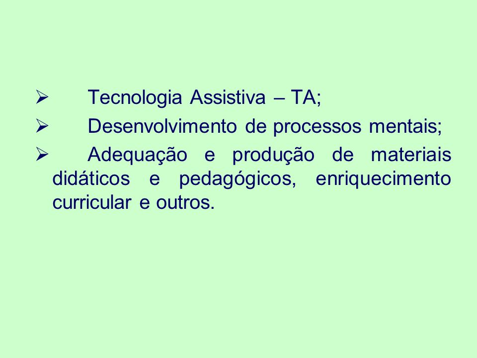 Tecnologia Assistiva – TA;