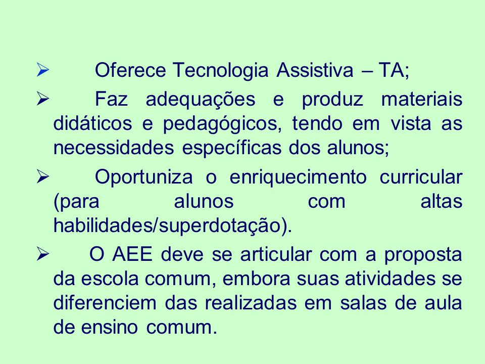 Oferece Tecnologia Assistiva – TA;
