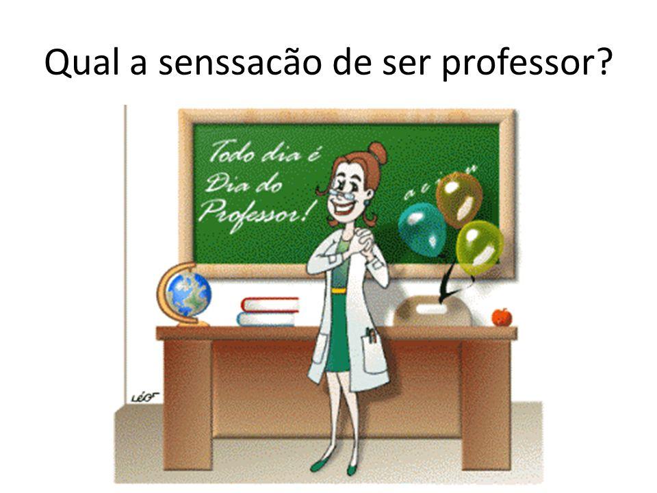 Qual a senssacão de ser professor