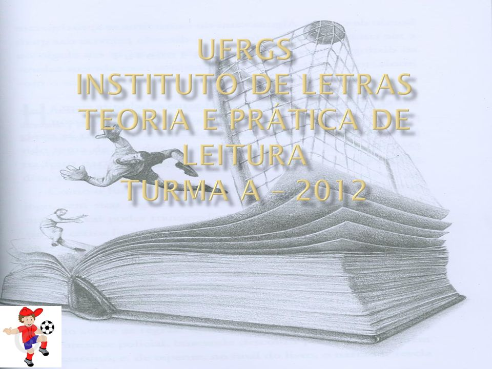 UFRGS INSTITUTO DE LETRAS TEORIA E PRÁTICA dE LEITURA TURMA A – 2012