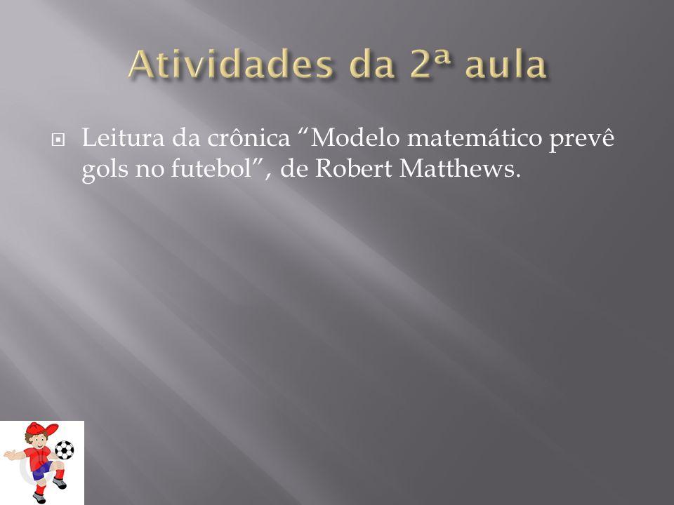 Atividades da 2ª aula Leitura da crônica Modelo matemático prevê gols no futebol , de Robert Matthews.