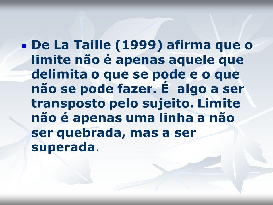 De La Taille (1999) afirma que o limite não é apenas aquele que delimita o que se pode e o que não se pode fazer.
