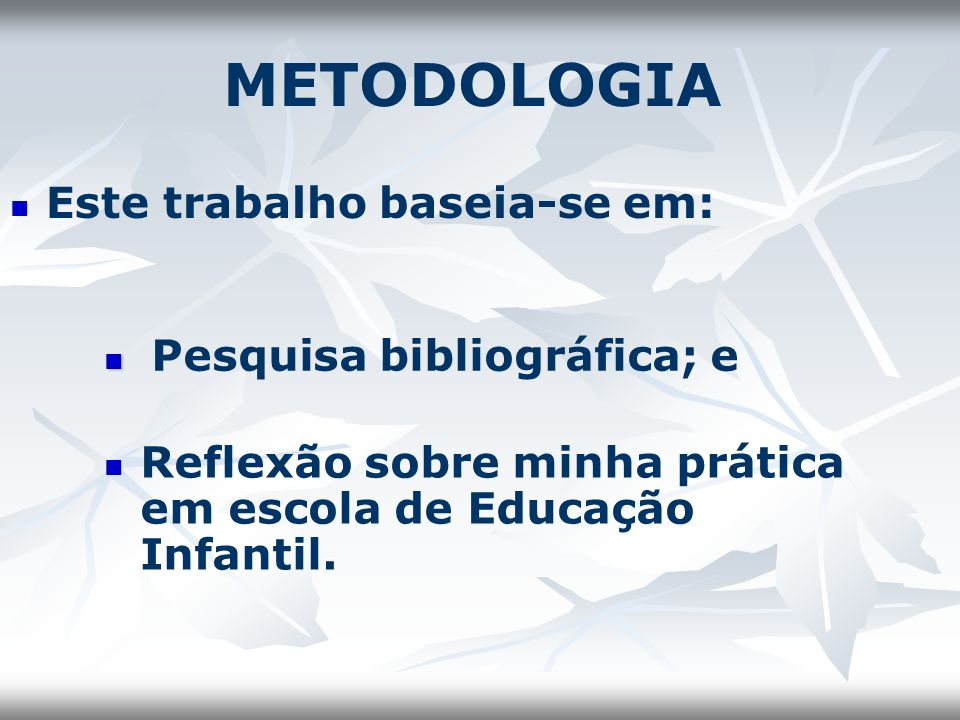 METODOLOGIA Este trabalho baseia-se em: Pesquisa bibliográfica; e