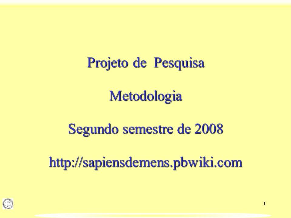 Projeto de Pesquisa Metodologia Segundo semestre de 2008 http://sapiensdemens.pbwiki.com