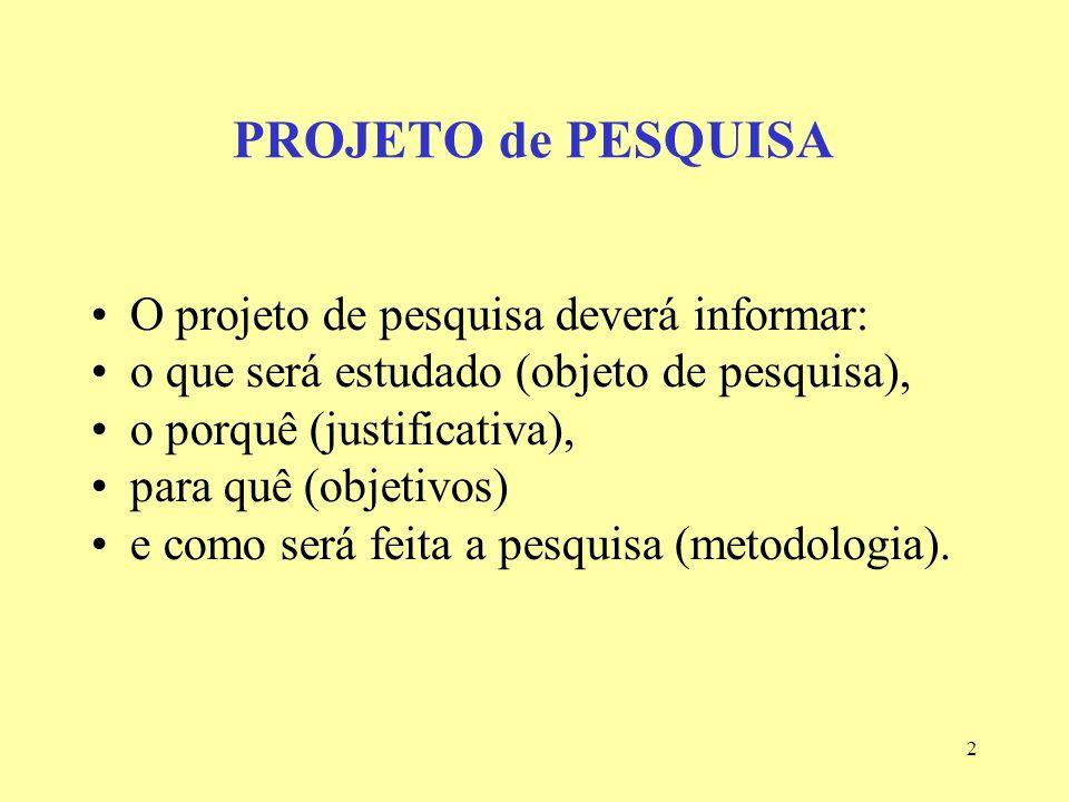 PROJETO de PESQUISA O projeto de pesquisa deverá informar: