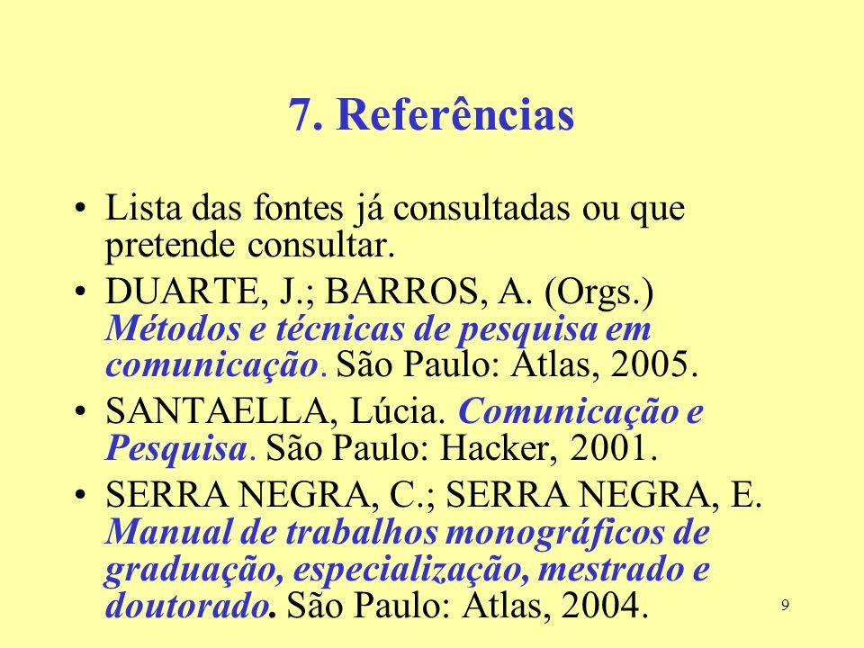 7. ReferênciasLista das fontes já consultadas ou que pretende consultar.