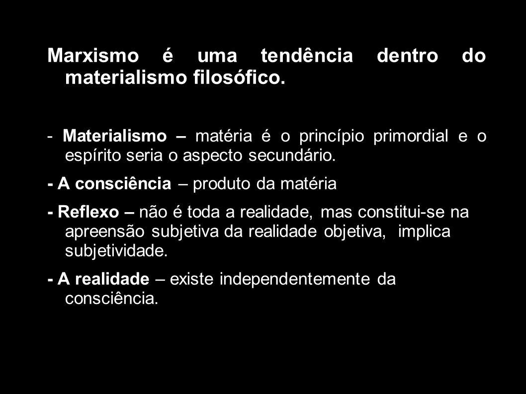 Marxismo é uma tendência dentro do materialismo filosófico.