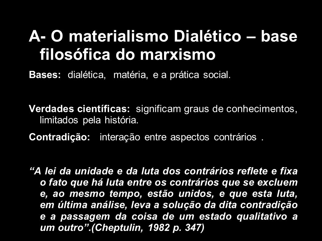 A- O materialismo Dialético – base filosófica do marxismo