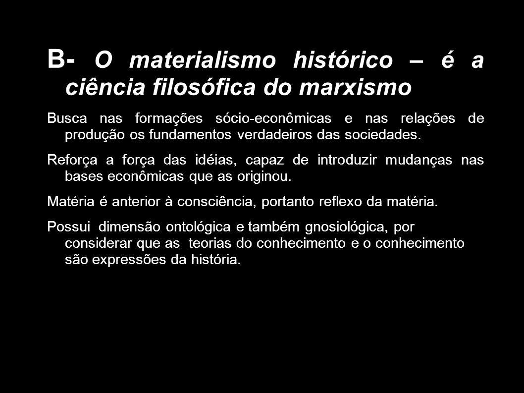 B- O materialismo histórico – é a ciência filosófica do marxismo