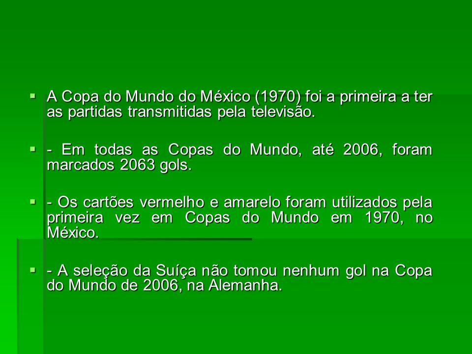 A Copa do Mundo do México (1970) foi a primeira a ter as partidas transmitidas pela televisão.