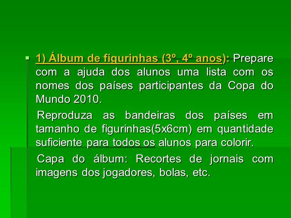 1) Álbum de figurinhas (3º, 4º anos): Prepare com a ajuda dos alunos uma lista com os nomes dos países participantes da Copa do Mundo 2010.