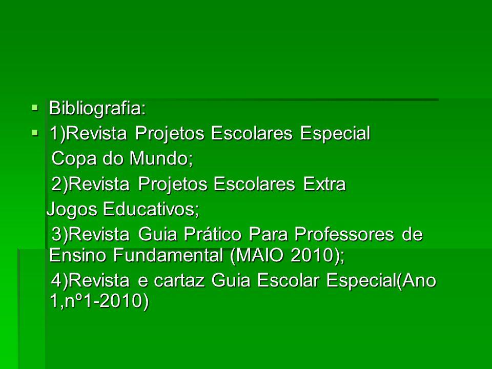 Bibliografia: 1)Revista Projetos Escolares Especial. Copa do Mundo; 2)Revista Projetos Escolares Extra.