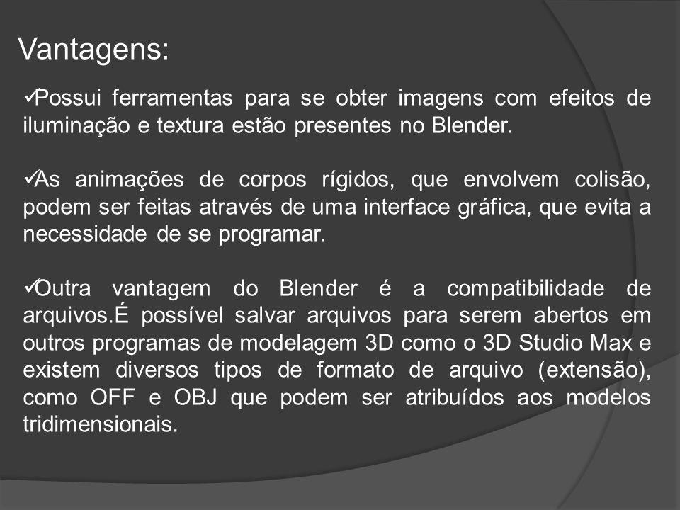 Vantagens: Possui ferramentas para se obter imagens com efeitos de iluminação e textura estão presentes no Blender.