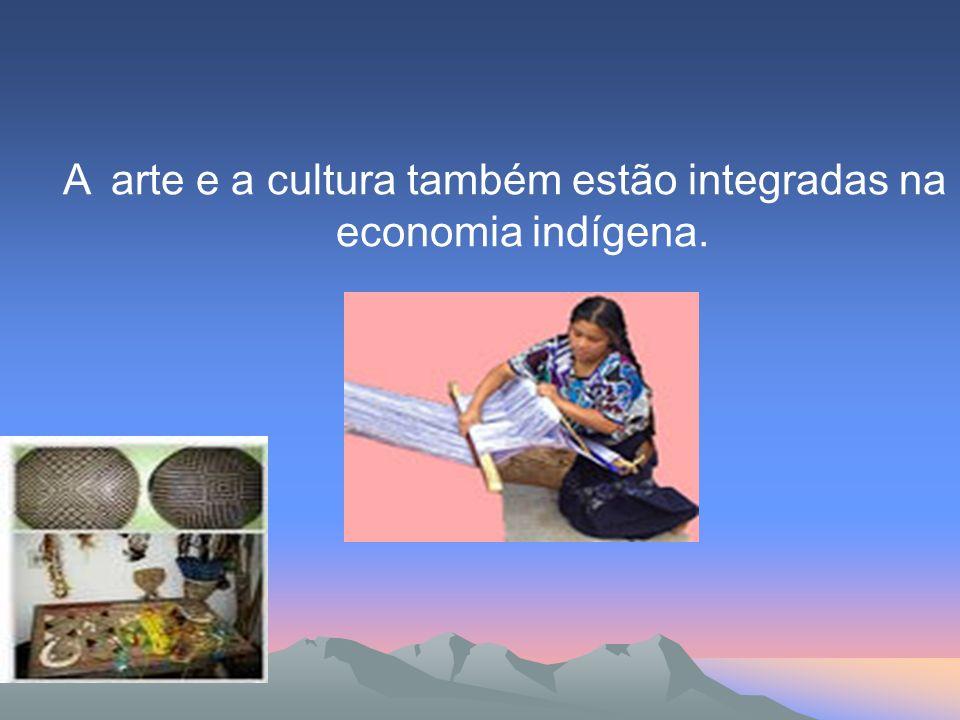 A arte e a cultura também estão integradas na economia indígena.