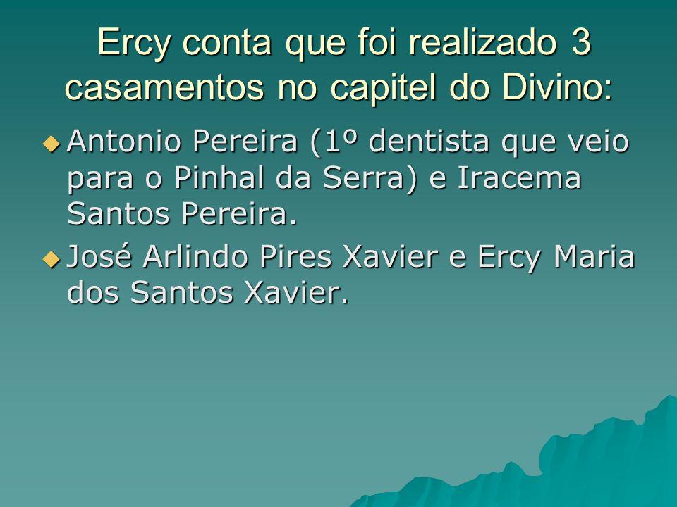 Ercy conta que foi realizado 3 casamentos no capitel do Divino: