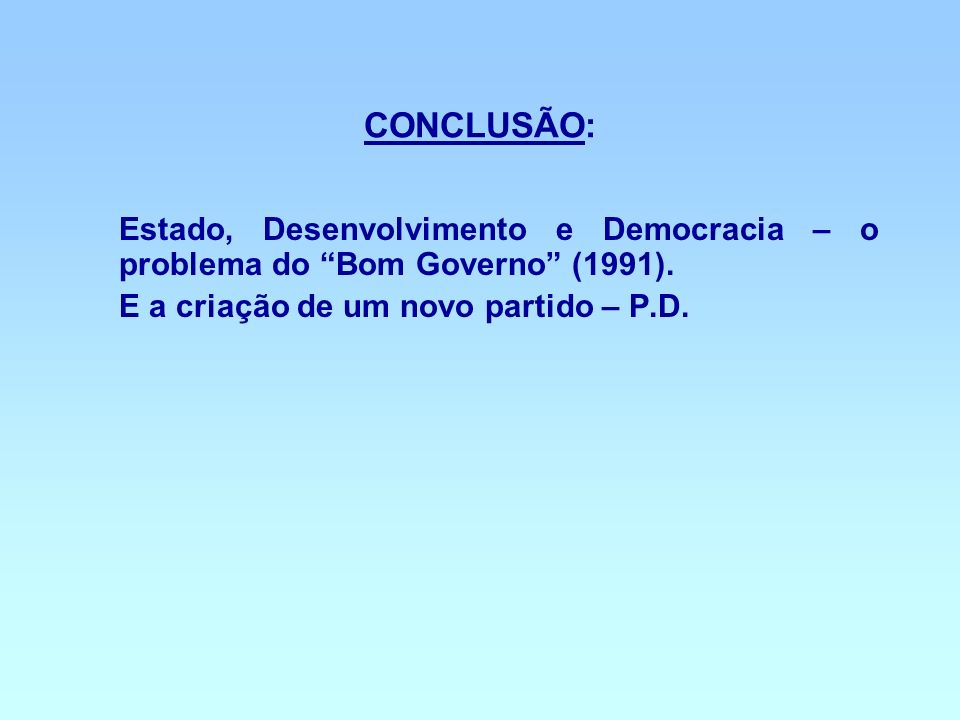CONCLUSÃO: Estado, Desenvolvimento e Democracia – o problema do Bom Governo (1991).