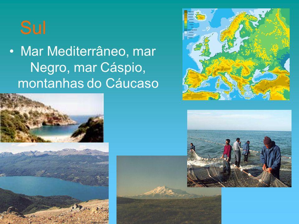 Mar Mediterrâneo, mar Negro, mar Cáspio, montanhas do Cáucaso