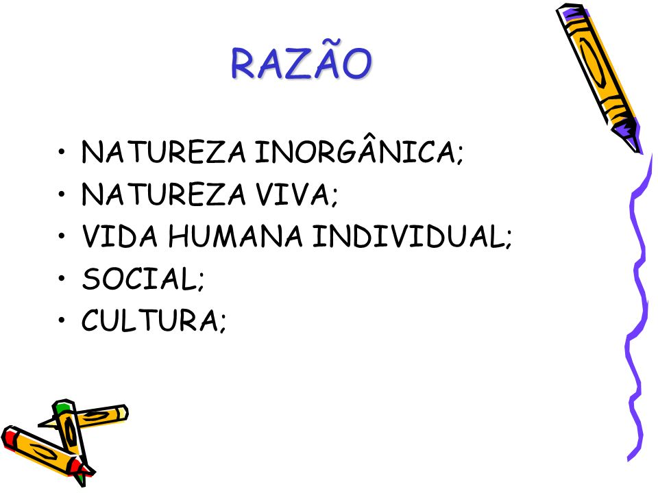 RAZÃO NATUREZA INORGÂNICA; NATUREZA VIVA; VIDA HUMANA INDIVIDUAL;