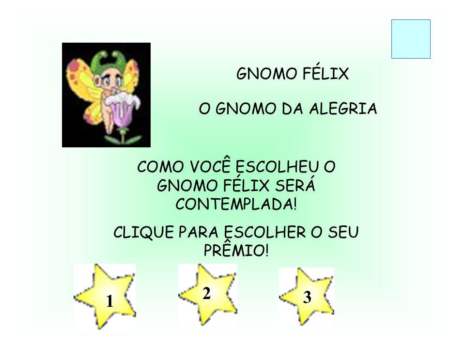 2 3 1 GNOMO FÉLIX O GNOMO DA ALEGRIA