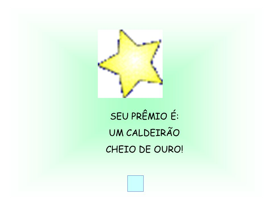 SEU PRÊMIO É: UM CALDEIRÃO CHEIO DE OURO!