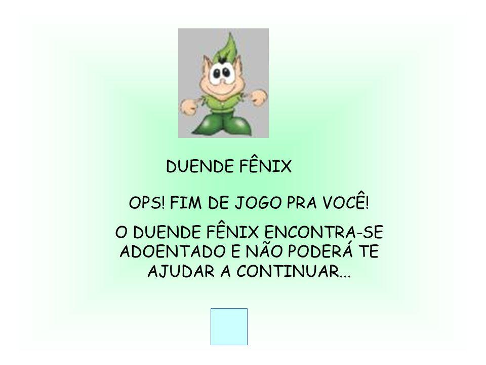 DUENDE FÊNIX OPS. FIM DE JOGO PRA VOCÊ.