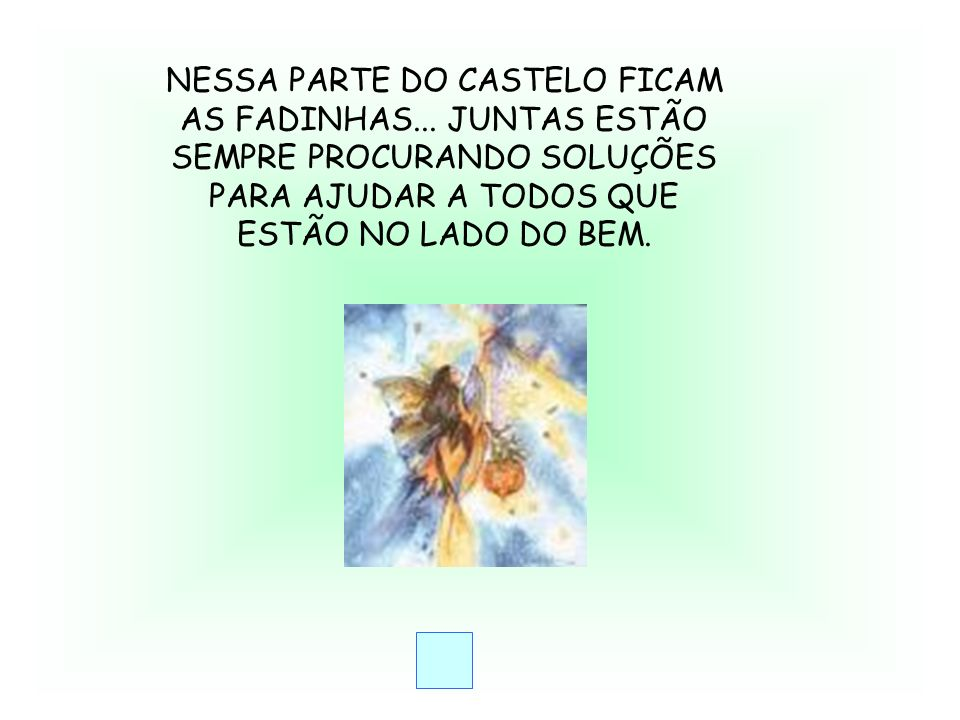 NESSA PARTE DO CASTELO FICAM AS FADINHAS