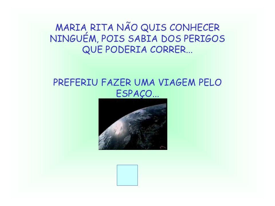 PREFERIU FAZER UMA VIAGEM PELO ESPAÇO...