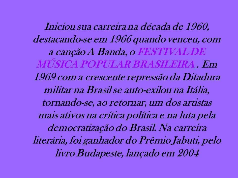 Iniciou sua carreira na década de 1960, destacando-se em 1966 quando venceu, com a canção A Banda, o FESTIVAL DE MÚSICA POPULAR BRASILEIRA .