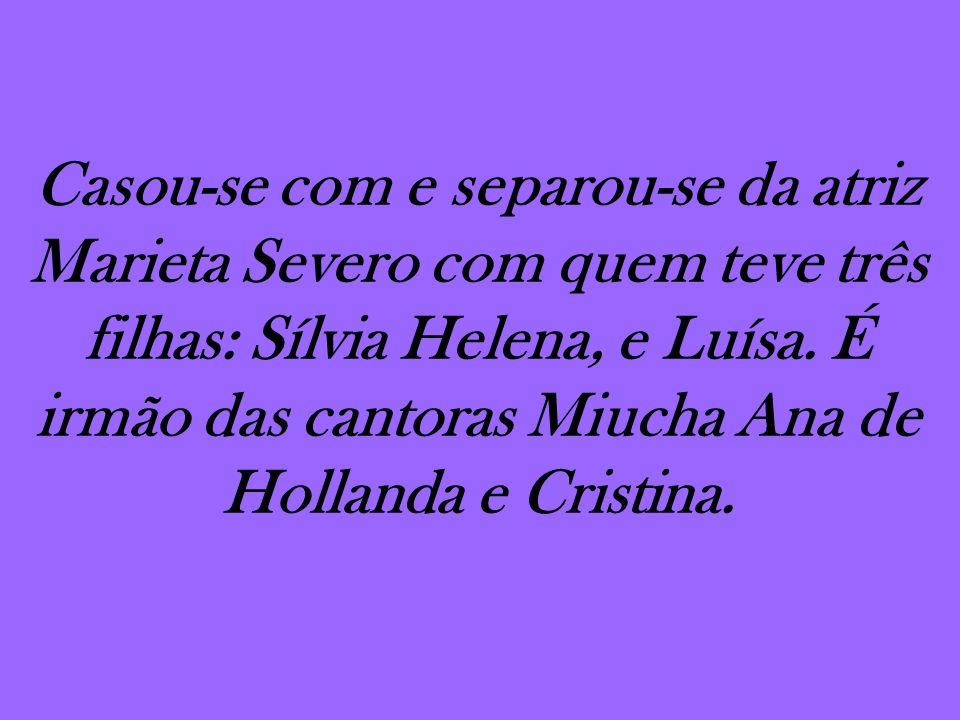 Casou-se com e separou-se da atriz Marieta Severo com quem teve três filhas: Sílvia Helena, e Luísa.