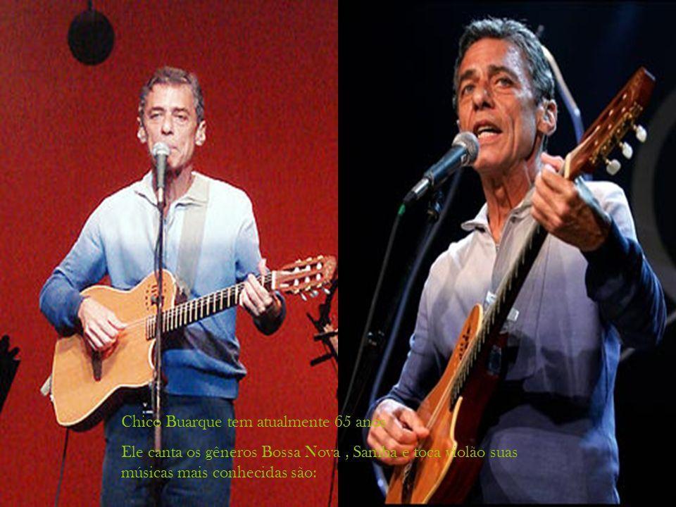 Chico Buarque tem atualmente 65 anos