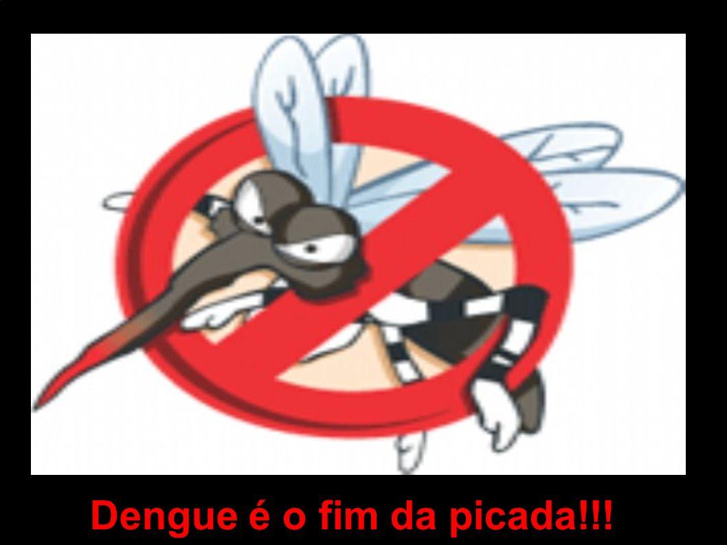 Dengue é o fim da picada!!!