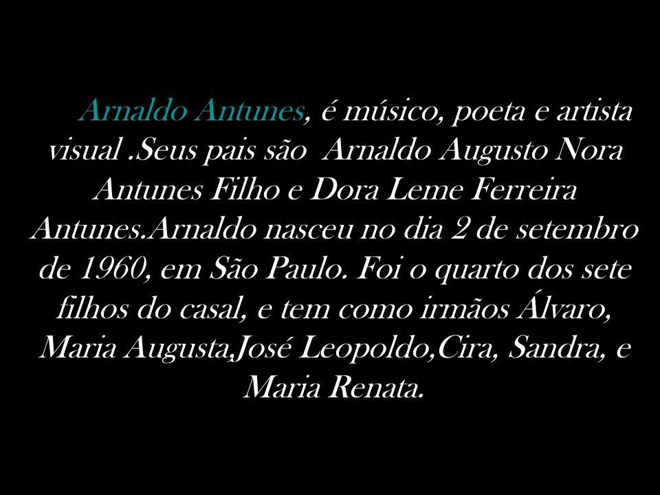 Arnaldo Antunes, é músico, poeta e artista visual