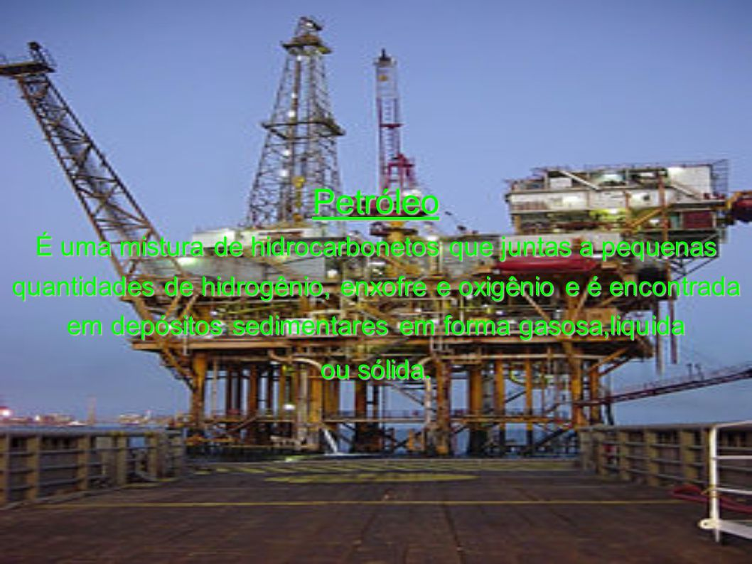 Petróleo É uma mistura de hidrocarbonetos que juntas a pequenas
