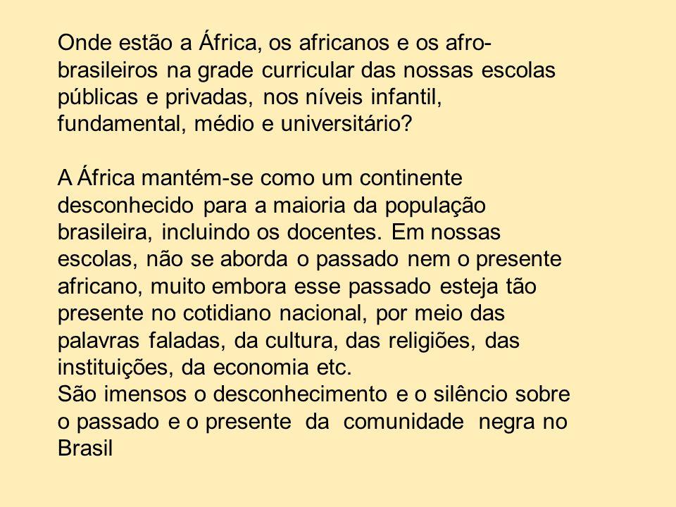 Onde estão a África, os africanos e os afro-brasileiros na grade curricular das nossas escolas públicas e privadas, nos níveis infantil, fundamental, médio e universitário