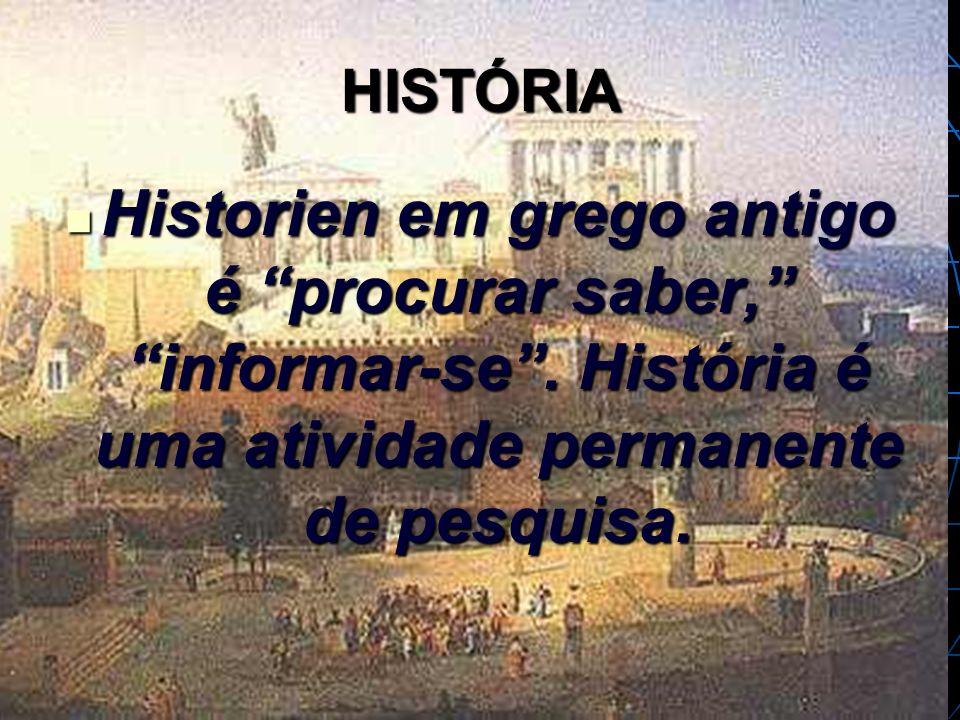 HISTÓRIA Historien em grego antigo é procurar saber, informar-se .