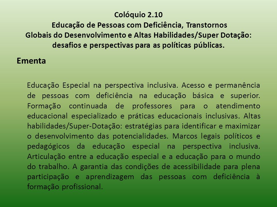 Colóquio 2.10 Educação de Pessoas com Deficiência, Transtornos Globais do Desenvolvimento e Altas Habilidades/Super Dotação: desafios e perspectivas para as políticas públicas.