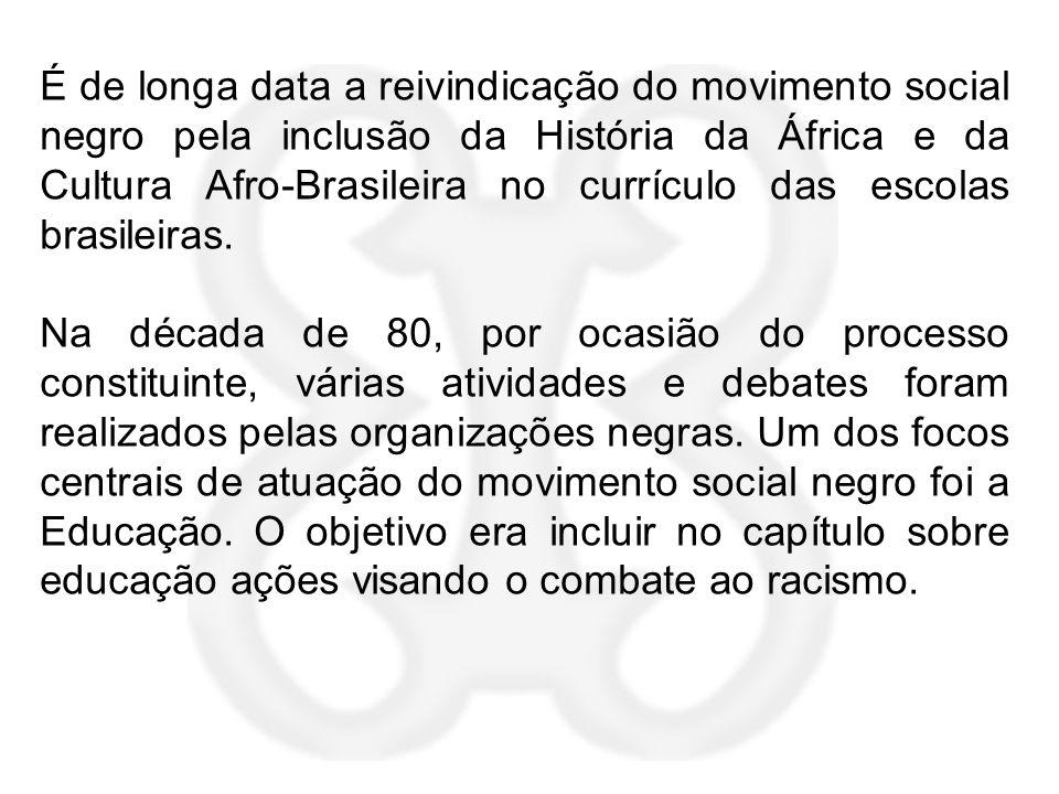 É de longa data a reivindicação do movimento social negro pela inclusão da História da África e da Cultura Afro-Brasileira no currículo das escolas brasileiras.