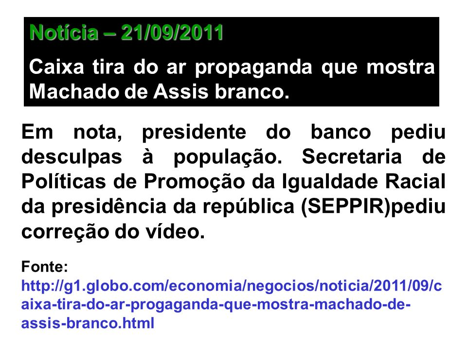 Caixa tira do ar propaganda que mostra Machado de Assis branco.
