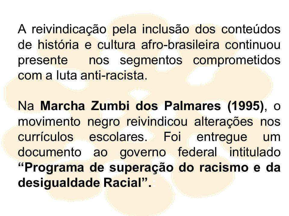 A reivindicação pela inclusão dos conteúdos de história e cultura afro-brasileira continuou presente nos segmentos comprometidos com a luta anti-racista.