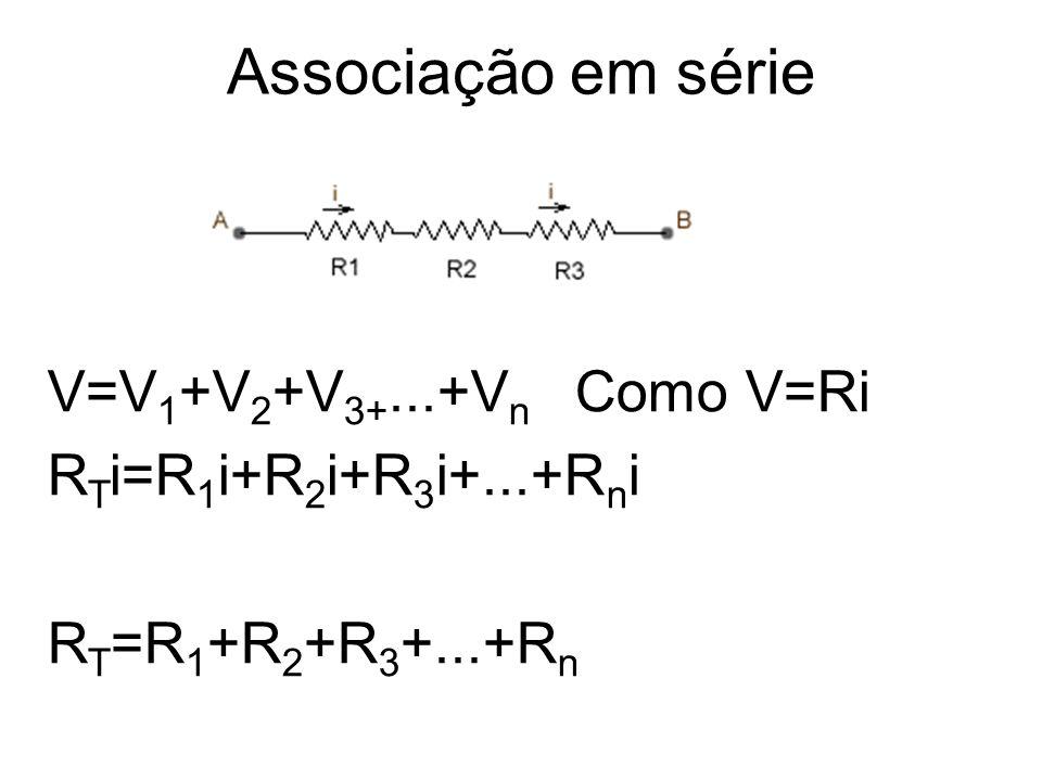 Associação em série V=V1+V2+V3+...+Vn Como V=Ri