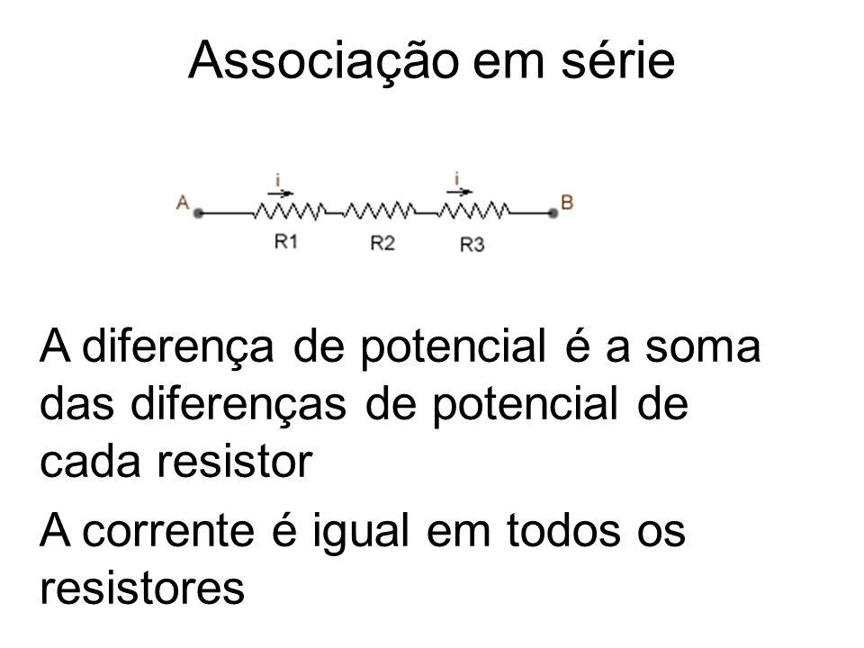 Associação em série A diferença de potencial é a soma das diferenças de potencial de cada resistor.