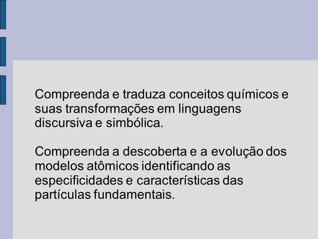 Compreenda e traduza conceitos químicos e suas transformações em linguagens discursiva e simbólica.