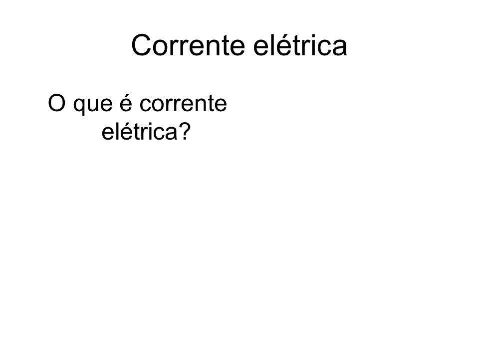 O que é corrente elétrica