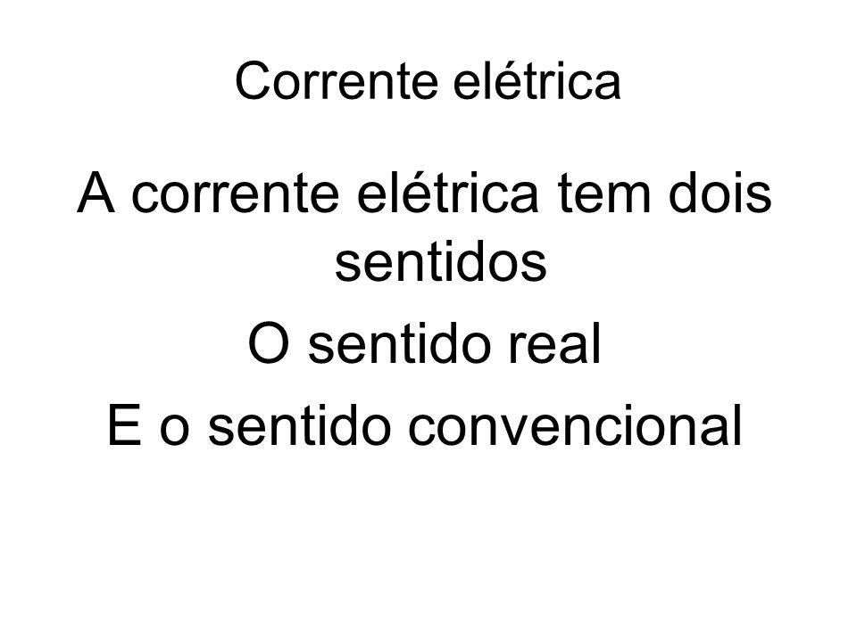 A corrente elétrica tem dois sentidos O sentido real