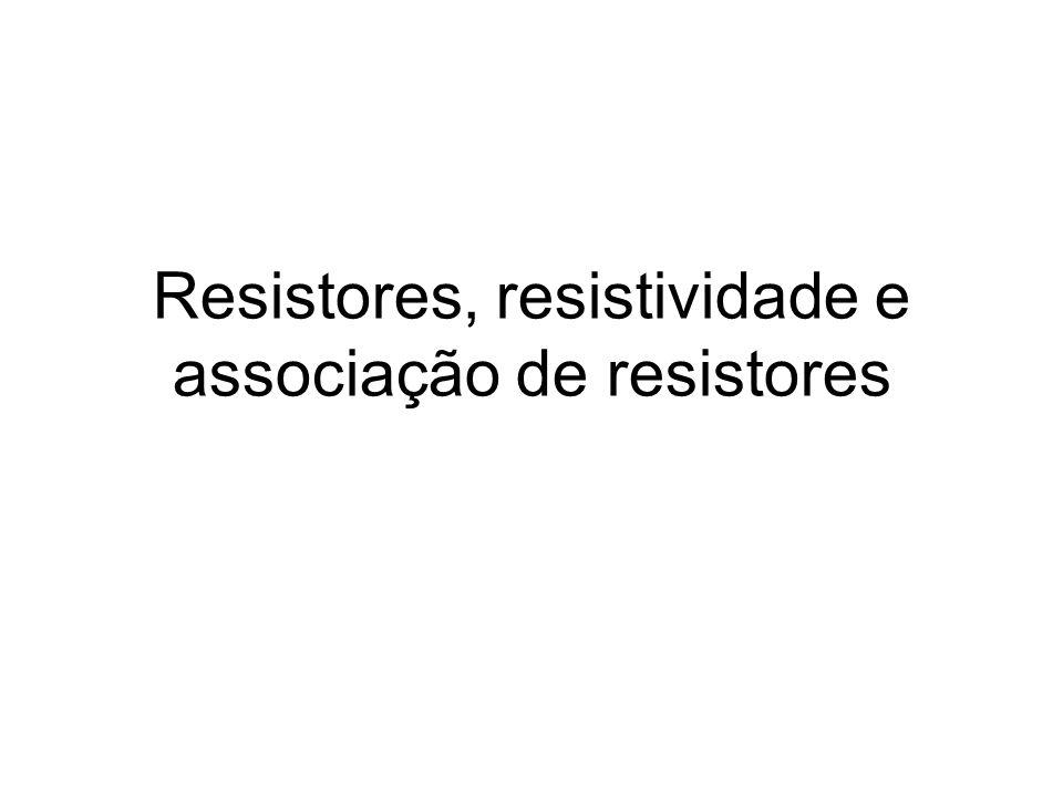 Resistores, resistividade e associação de resistores
